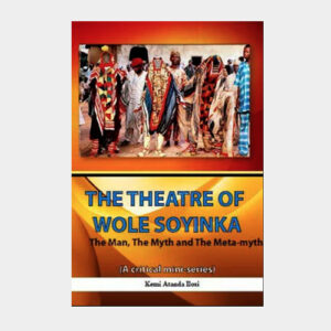 The theatre of Wole Soyinka the man, the myth
